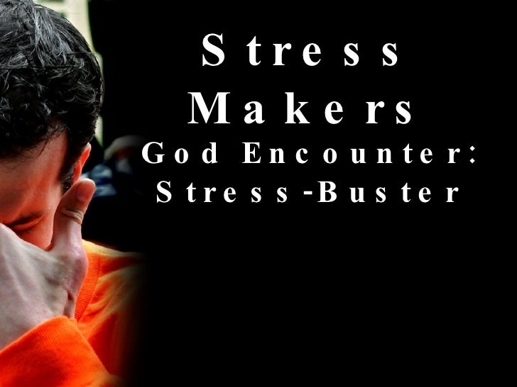 Stress Makers God Encounter: Stress-Buster