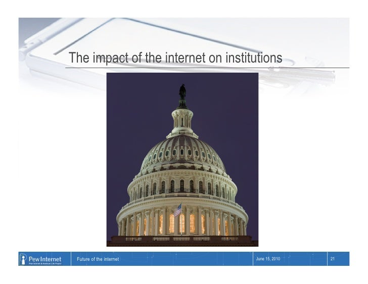 The impact of the internet on institutions      Future of the internet             June 15, 2010   21