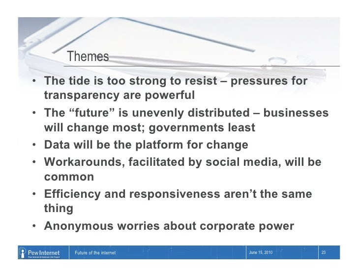 """Themes • The tide is too strong to resist – pressures for    transparency are powerful • The """"future"""" is unevenly distri..."""
