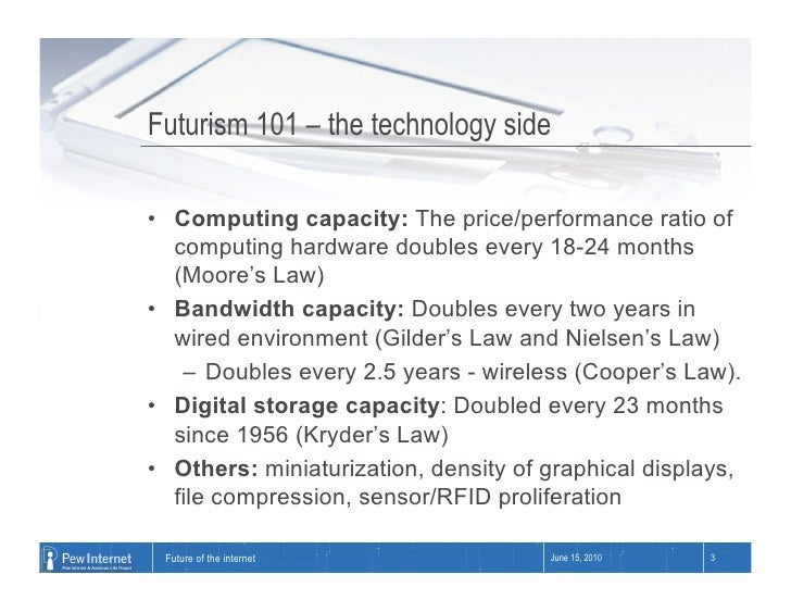 Futurism 101 – the technology side  • Computing capacity: The price/performance ratio of    computing hardware doubles ev...