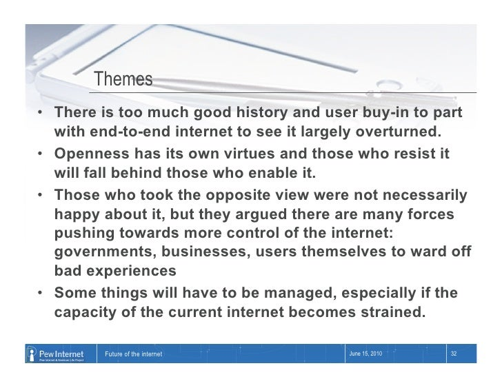 Themes • There is too much good history and user buy-in to part    with end-to-end internet to see it largely overturned....