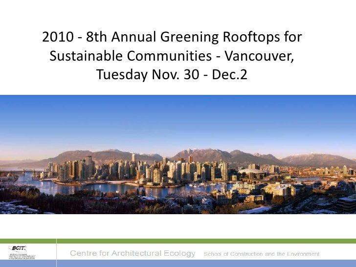 2010 - 8th Annual Greening Rooftops for  Sustainable Communities - Vancouver,         Tuesday Nov. 30 - Dec.2