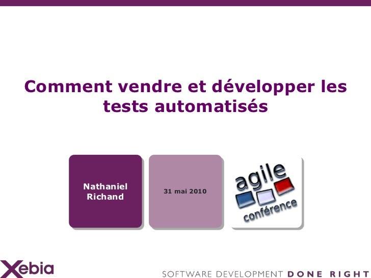 Comment vendre et développer les tests automatisés<br />Nathaniel Richand<br />31 mai 2010<br />
