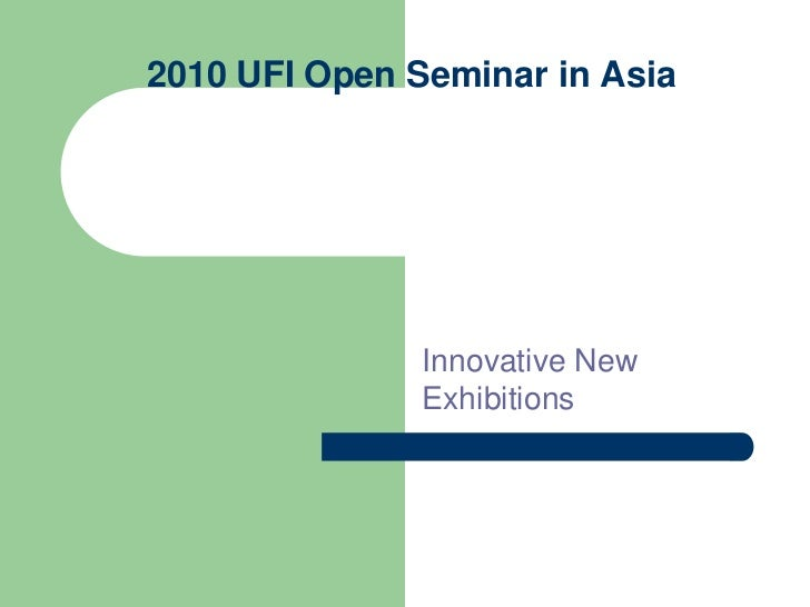 2010 UFI Open Seminar in Asia                    Innovative New                Exhibitions