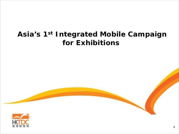 Asia's 1st Integrated Mobile Campaign              for Exhibitions                                             1
