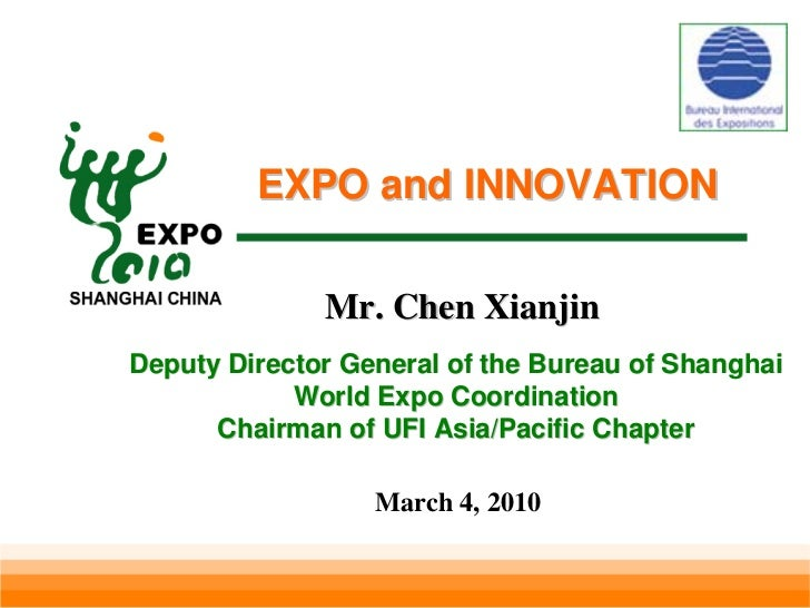 EXPO and INNOVATION                Mr. Chen Xianjin Deputy Director General of the Bureau of Shanghai             World Ex...