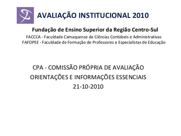 AVALIAÇÃO INSTITUCIONAL 2010 Fundação de Ensino Superior da Região Centro-Sul FACCCA - Faculdade Camaquense de Ciências Co...