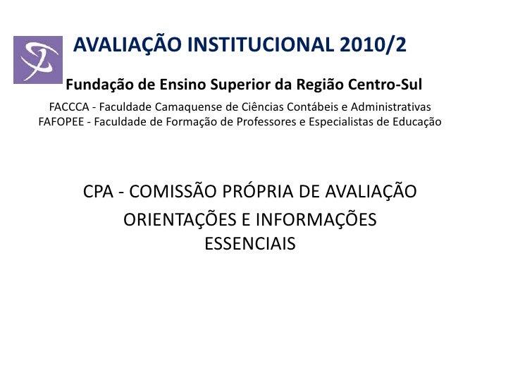 AVALIAÇÃO INSTITUCIONAL 2010/2Fundação de Ensino Superior da Região Centro-SulFACCCA - Faculdade Camaquense de Ciências Co...