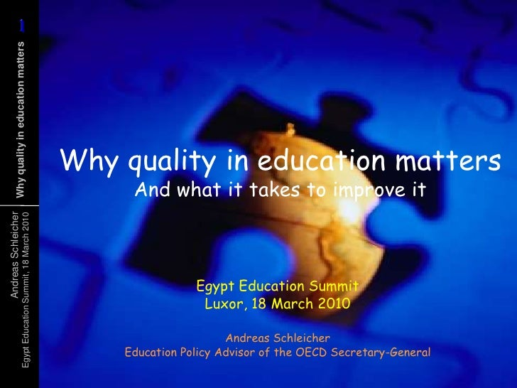 Why quality in education mattersAnd what it takes to improve it<br />Egypt Education SummitLuxor, 18 March 2010<br />Andre...