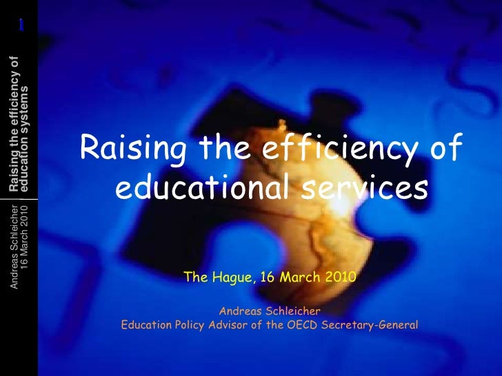 Raising the efficiency of educational services<br />The Hague, 16 March 2010<br />Andreas SchleicherEducation Policy Advis...