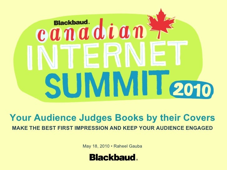 Your Audience Judges Books by their Covers MAKE THE BEST FIRST IMPRESSION AND KEEP YOUR AUDIENCE ENGAGED May 18, 2010 • Ra...