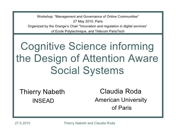 Cognitive Science informing the Design of Attention Aware Social Systems Claudia Roda  American University  of Paris Thier...
