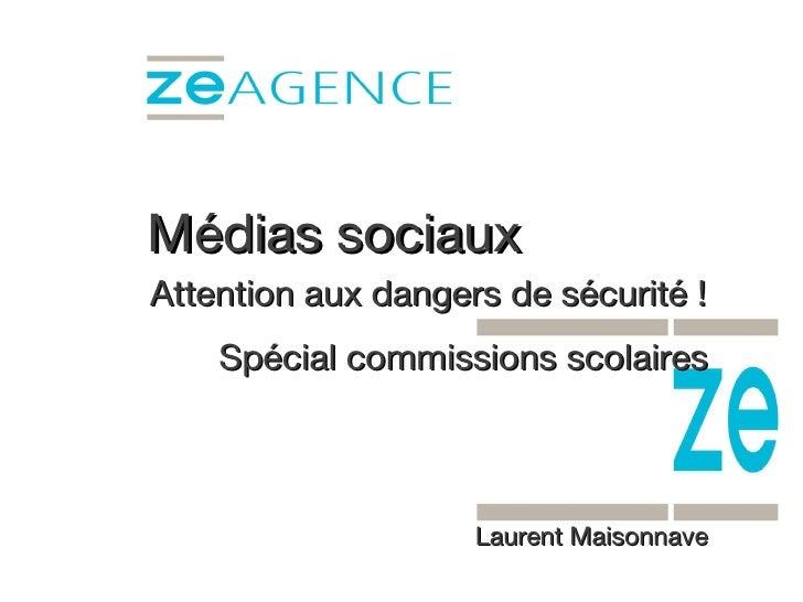 Médias sociaux A ttention  aux dangers de sécurité ! Spécial commissions scolaires Laurent Maisonnave