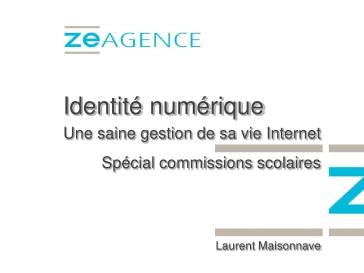 Identité numérique Une saine gestion de sa vie Internet      Spécial commissions scolaires                          Lauren...