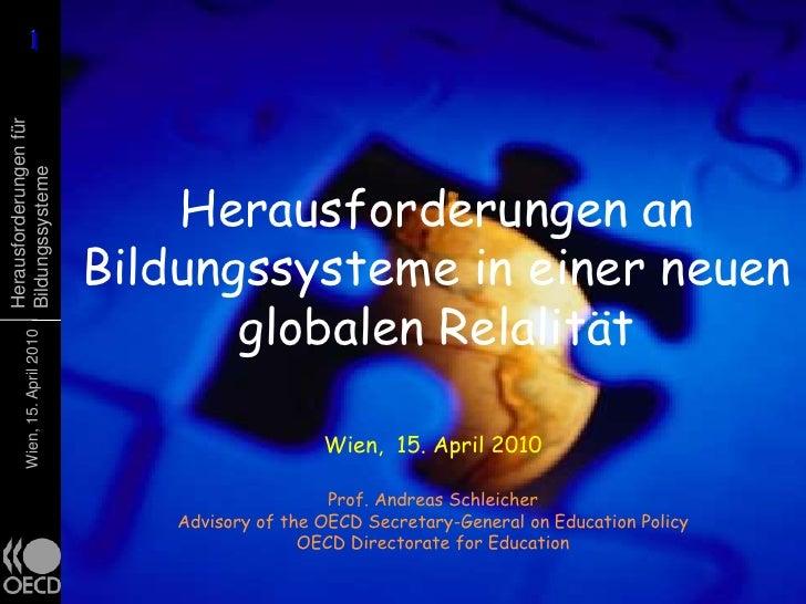 Herausforderungen an Bildungssysteme in einer neuen globalen Relalität<br />Wien,  15. April 2010<br />Prof. Andreas Schle...