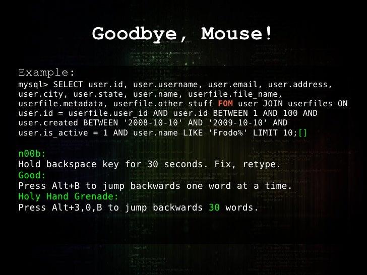 Goodbye, Mouse! Example: mysql> SELECT user.id, user.username, user.email, user.address, user.city, user.state, user.name,...