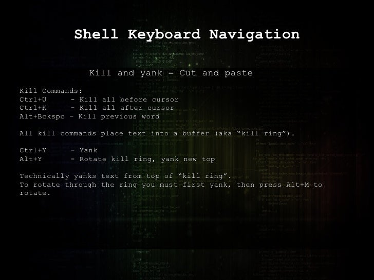 Shell Keyboard Navigation Kill and yank = Cut and paste Kill Commands: Ctrl+U - Kill all before cursor Ctrl+K - Kill all a...