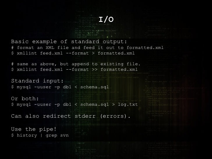 I/O Basic example of standard output: # format an XML file and feed it out to formatted.xml $ xmllint feed.xml --format > ...