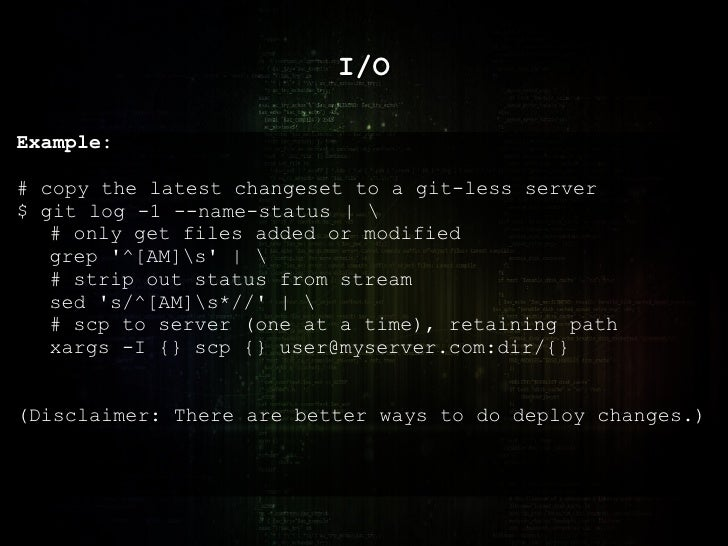 I/O Example: # copy the latest changeset to a git-less server $ git log -1 --name-status    # only get files added or modi...