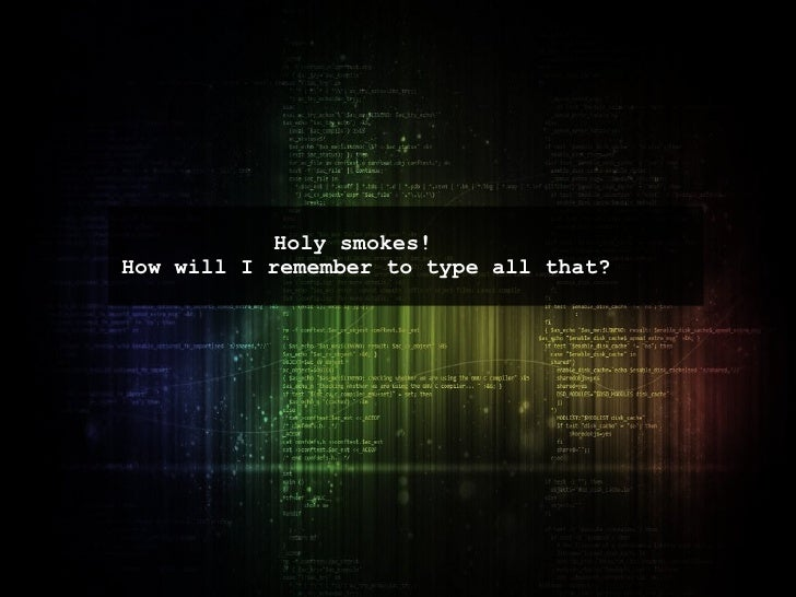 Holy smokes!  How will I remember to type all that?