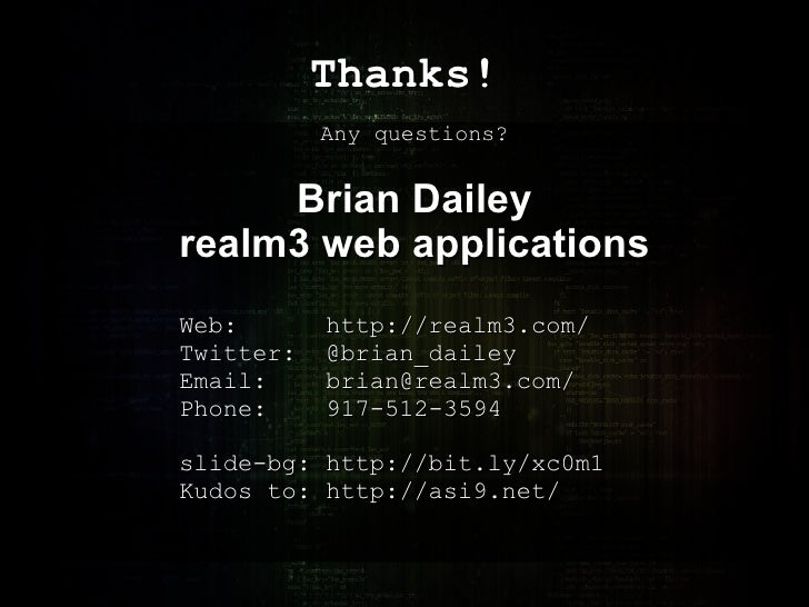 Thanks! Any questions? Brian Dailey realm3 web applications Web:  http://realm3.com/ Twitter: @brian_dailey Email: brian@r...
