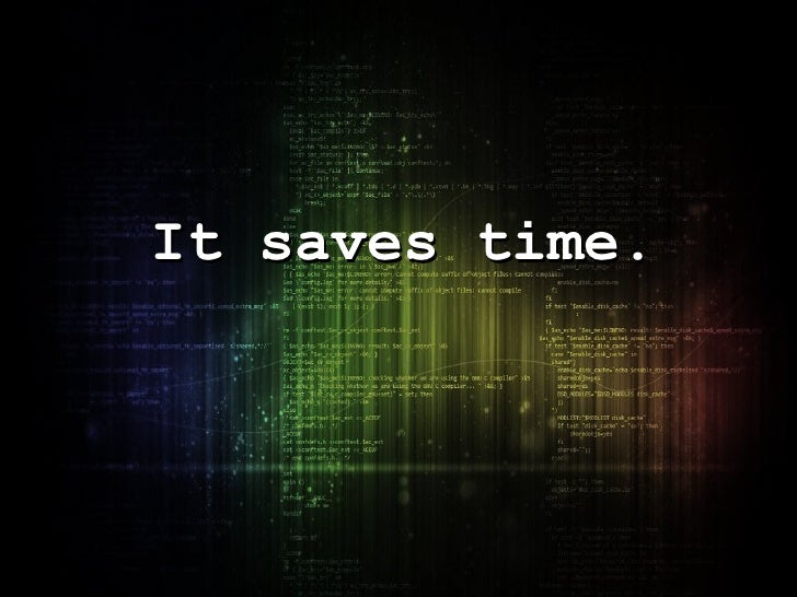 It saves time.