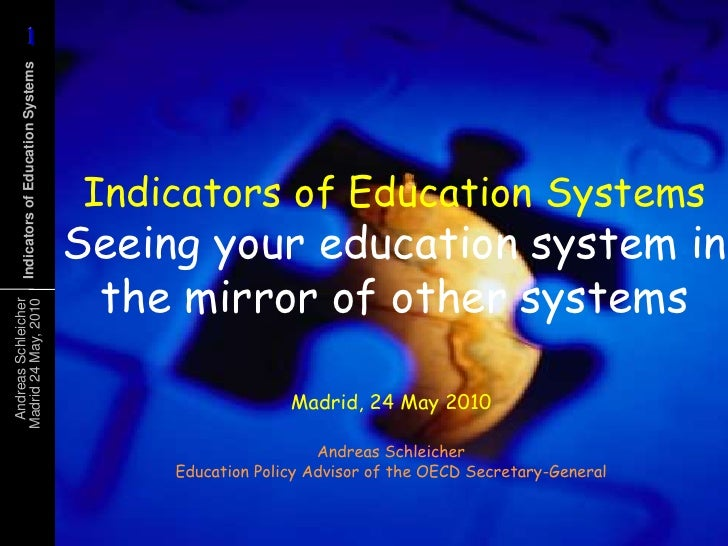 Indicators of Education SystemsSeeing your education system in the mirror of other systems<br />Madrid, 24 May 2010<br />A...
