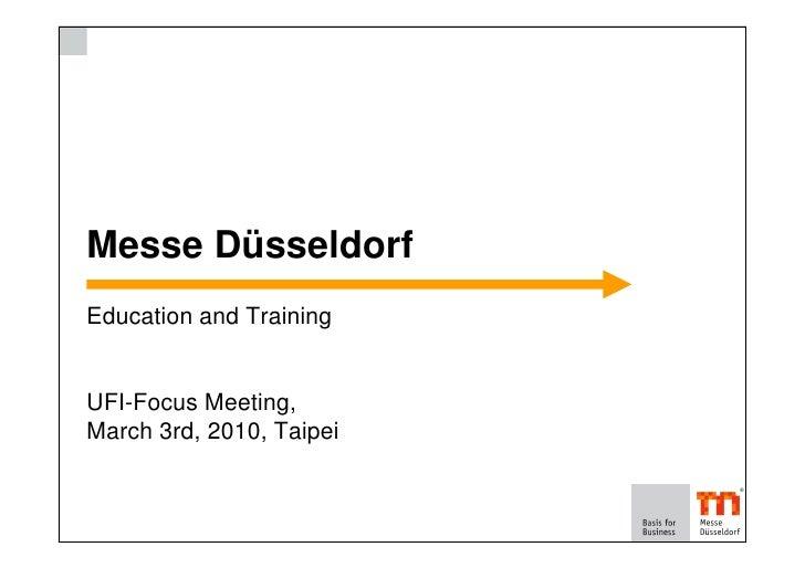 Messe Düsseldorf Education and Training   UFI-Focus Meeting, March 3rd, 2010, Taipei