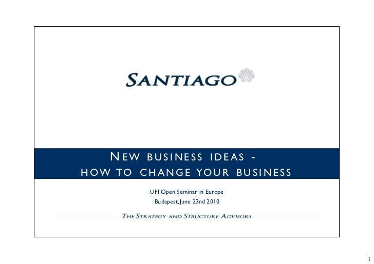 NEW     BUSINESS IDEAS                - H O W TO C H A N G E YO U R B U S I N E S S               UFI Open Seminar in Euro...