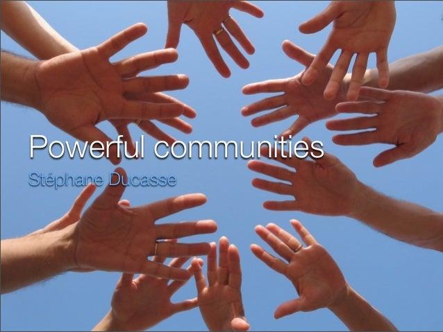 Powerful communities Stéphane Ducasse