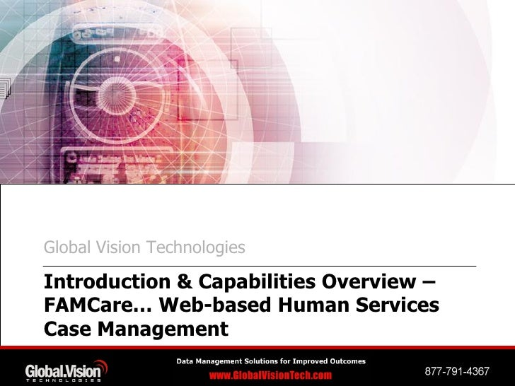 Global Vision Technologies  Introduction & Capabilities Overview – FAMCare… Web-based Human Services Case Management
