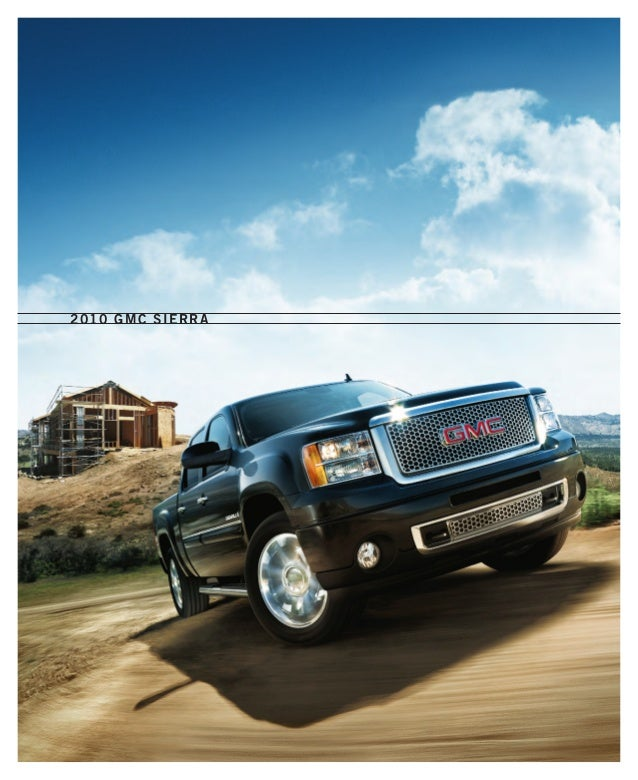 2010 GMC sierra We engineer practical wisdom and remarkable capability into everything we do — from our renowned line of S...