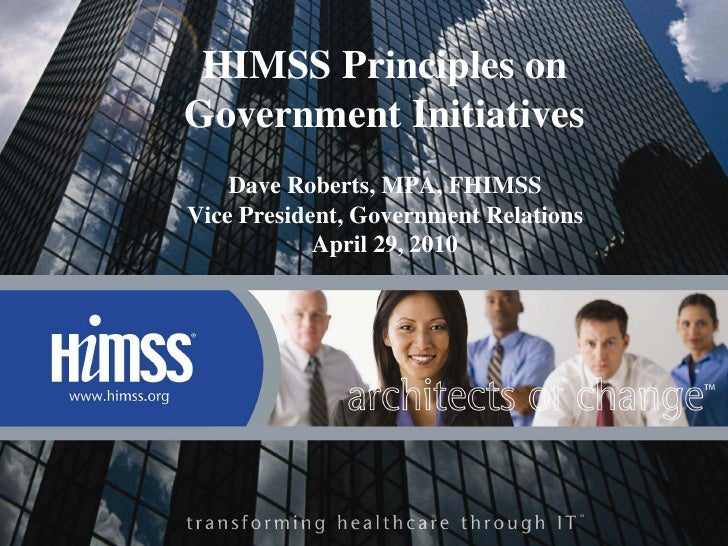 HIMSS Principles on Government Initiatives     Dave Roberts, MPA, FHIMSS Vice President, Government Relations             ...