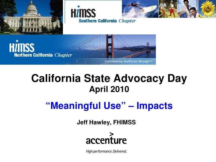 """California State Advocacy Day            April 2010                  s   """"Meaningful Use"""" – Impacts         Jeff Hawley, F..."""