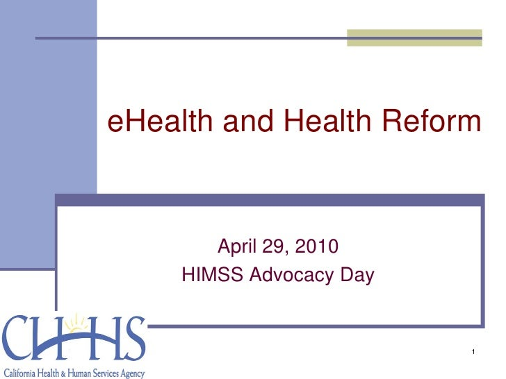 eHealth and Health Reform          April 29, 2010     HIMSS Advocacy Day                            1