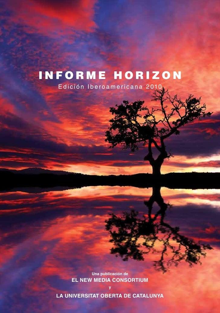 Informe HorIzon   E d i c i ó n I b e r o a m e r i c a n a 2 010                      Una publicación de         El NEw M...