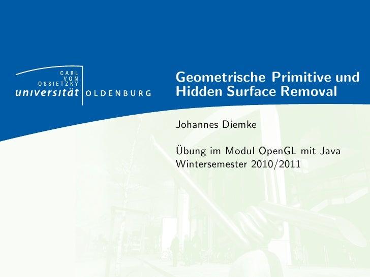 CARL      VONOSSIETZKY            Geometrische Primitive und            Hidden Surface Removal            Johannes Diemke ...