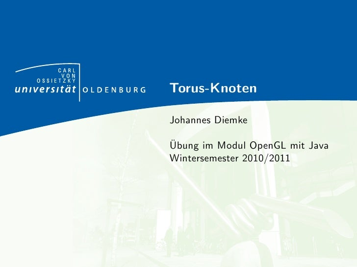 CARL      VONOSSIETZKY            Torus-Knoten            Johannes Diemke            ¨            Ubung im Modul OpenGL mi...