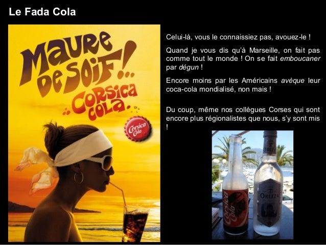 Le Fada Cola Celui-là, vous le connaissiez pas, avouez-le ! Quand je vous dis qu'à Marseille, on fait pas comme tout le mo...