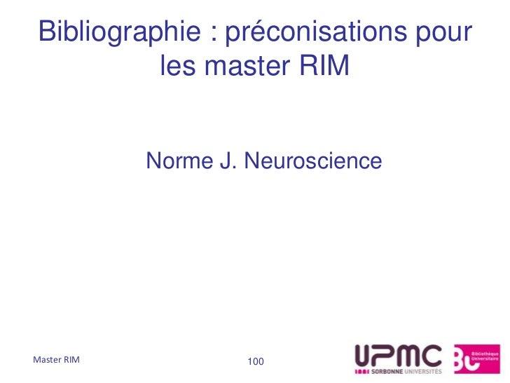 Bibliographie : préconisations pour          les master RIM             Norme J. NeuroscienceMaster RIM           100