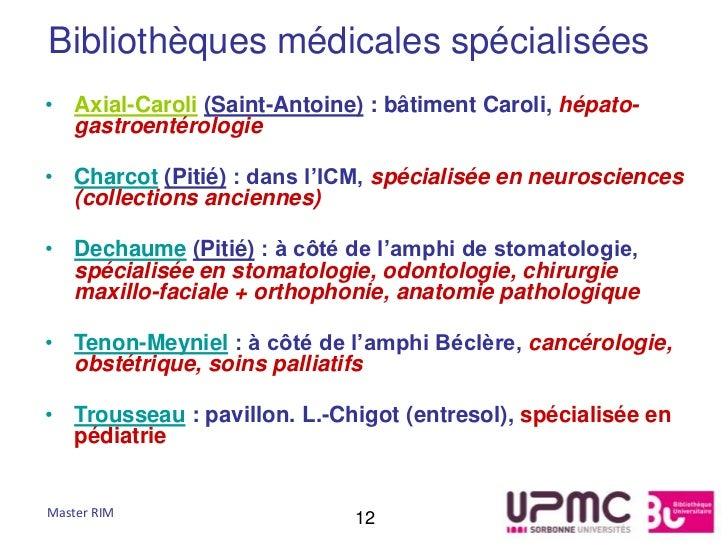 Bibliothèques médicales spécialisées• Axial-Caroli (Saint-Antoine) : bâtiment Caroli, hépato-  gastroentérologie• Charcot ...