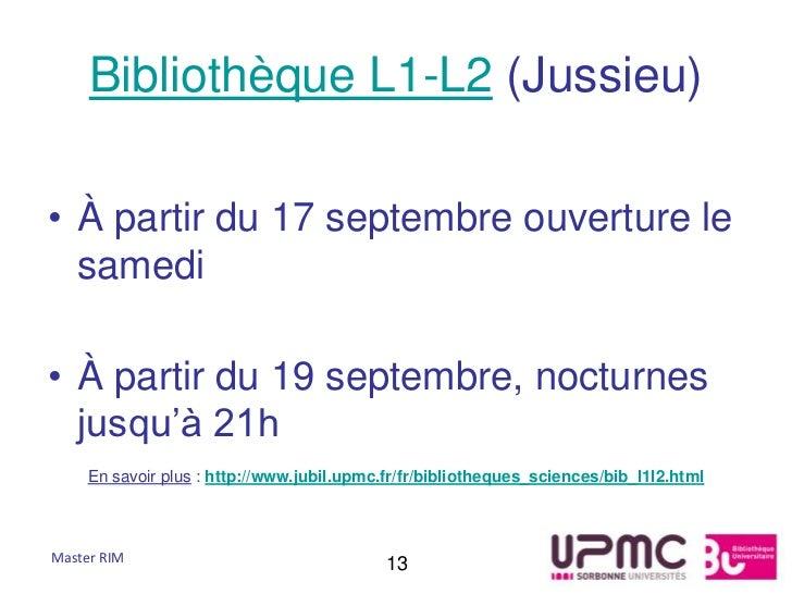 Bibliothèque L1-L2 (Jussieu)• À partir du 17 septembre ouverture le  samedi• À partir du 19 septembre, nocturnes  jusqu'à ...