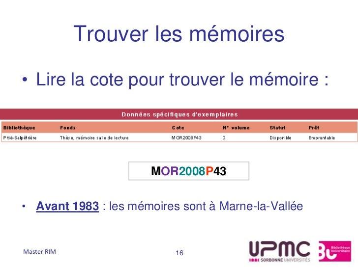 Trouver les mémoires• Lire la cote pour trouver le mémoire :                      MOR2008P43• Avant 1983 : les mémoires so...