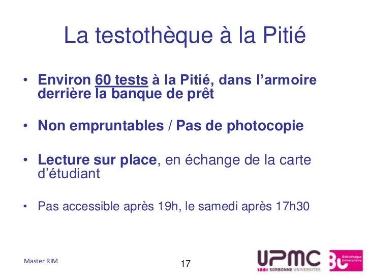 La testothèque à la Pitié• Environ 60 tests à la Pitié, dans l'armoire  derrière la banque de prêt• Non empruntables / Pas...