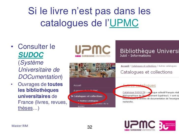 Si le livre n'est pas dans les            catalogues de l'UPMC• Consulter le  SUDOC    (Système    Universitaire de    DOC...