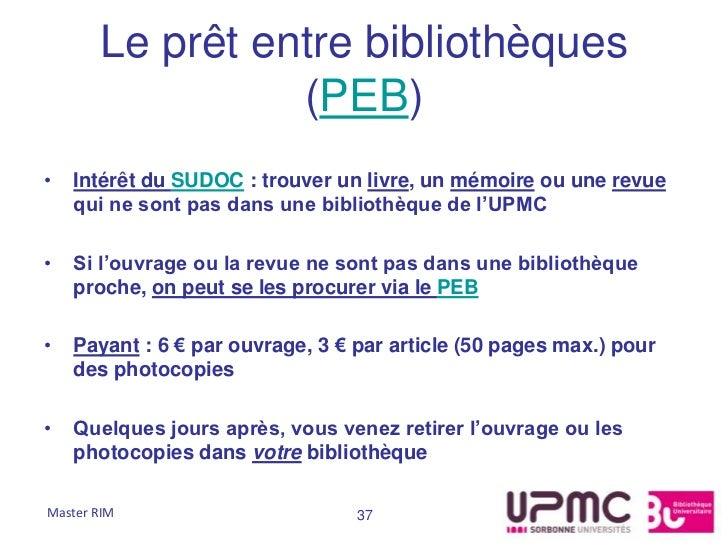 Le prêt entre bibliothèques                 (PEB)•   Intérêt du SUDOC : trouver un livre, un mémoire ou une revue    qui n...