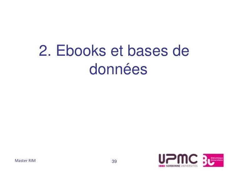 2. Ebooks et bases de                    donnéesMaster RIM             39