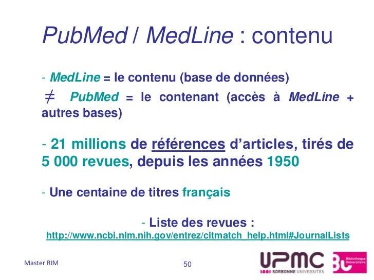 PubMed / MedLine : contenu     - MedLine = le contenu (base de données)      ≠   PubMed = le contenant (accès à MedLine + ...