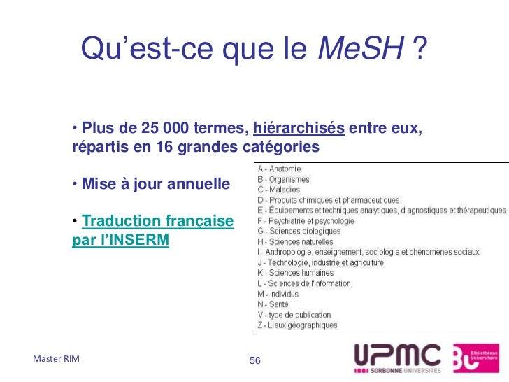 Qu'est-ce que le MeSH ?        • Plus de 25 000 termes, hiérarchisés entre eux,        répartis en 16 grandes catégories  ...