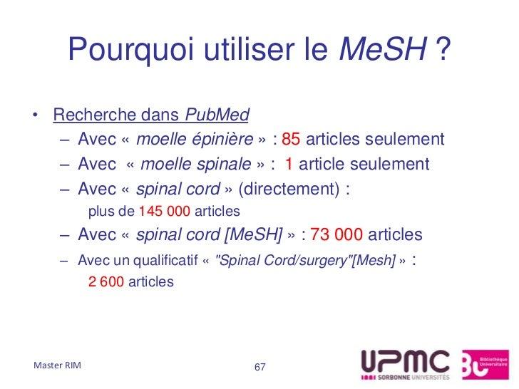 Pourquoi utiliser le MeSH ?• Recherche dans PubMed   – Avec « moelle épinière » : 85 articles seulement   – Avec « moelle ...